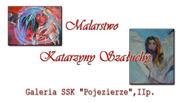 Wystawa Katarzyny Szałuchy